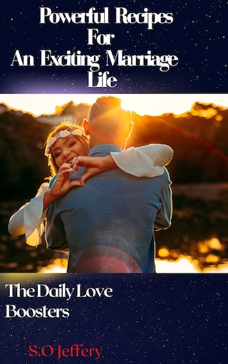 Powerful Recipes For An Exciting Marriage Life