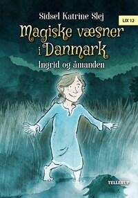 Magiske væsner i Danmark #3: Ingrid og åmanden