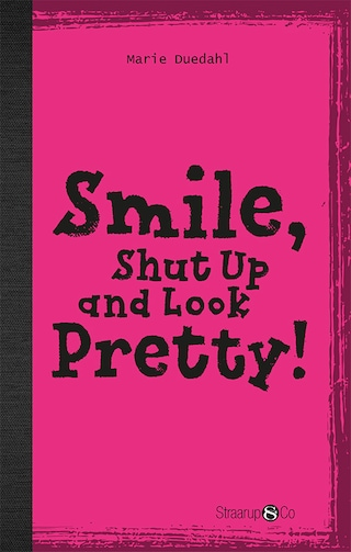 Smile, Shut up and Look pretty!