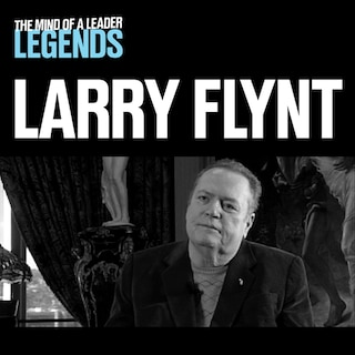 Larry Flynt - The Mind of a Leader: Legends