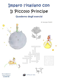 Imparo l'italiano con il Piccolo Principe: Quaderno degli esercizi - Per studenti di lingua italiana