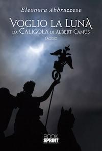 Voglio la Luna da Caligola di Albert Camus