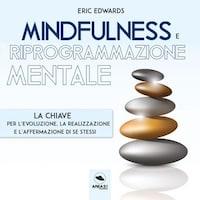 Mindfulness e riprogrammazione mentale