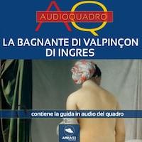 La bagnante di Valpinçon di Ingres. Audioquadro