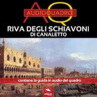 Riva degli Schiavoni di Canaletto. Audioquadro