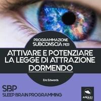SBP - Sleep Brain Programming per attivare e potenziare la Legge di Attrazione dormendo