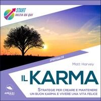 Il karma. Strategie per creare e mantenere un buon karma e vivere una vita felice