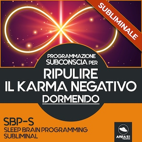 Programmazione Subconscia Subliminale per ripulire il karma negativo dormendo