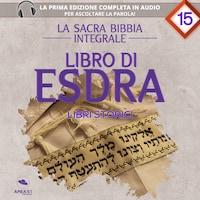 La sacra Bibbia integrale. Libro di Esdra – Libri storici