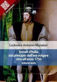 Annali d'Italia dal principio dell'era volgare sino all'anno 1750 - volume sesto