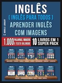 Inglês ( Inglês Para Todos ) Aprender Inglês Com Imagens (Super Pack 10 livros em 1)