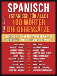 Spanisch ( Spanisch für Alle ) 100 Wörter -  Die Gegensätze