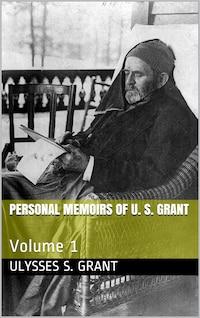 Personal Memoirs of U. S. Grant — Volume 1