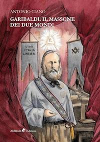 Garibaldi: il Massone dei Due Mondi