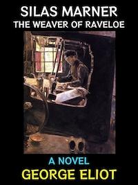 Silas Marner the Weaver of Raveloe