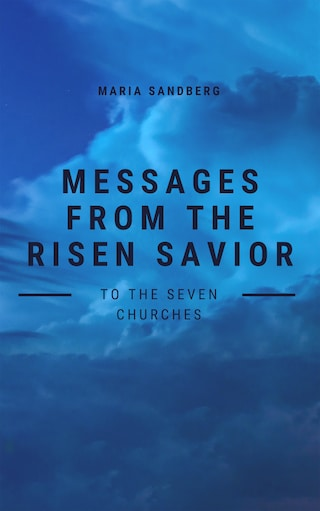 Messages from The Risen Savior To The Seven Churches