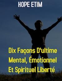 Dix Façons D'ultime Mental, Émotionnel et Spirituel Liberté