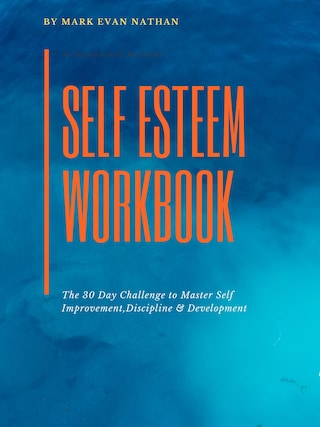 Self Esteem Workbook:The 30 Day Challenge To Master Self Improvement,Discipline & Development