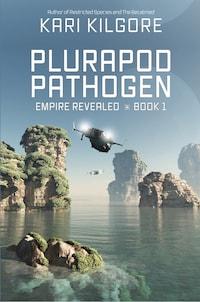 Plurapod Pathogen: Empire Revealed ⋇ Book 1