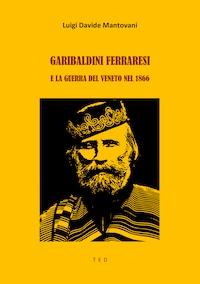 Garibaldini Ferraresi e la guerra del Veneto nel 1866