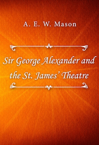 Sir George Alexander and the St. James' Theatre