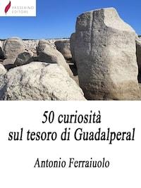 50 curiosità sul tesoro di Guadalperal