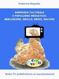 Egemonia Culturale e Populismo Mediale: Berlusconi, Grillo, Renzi, Salvini