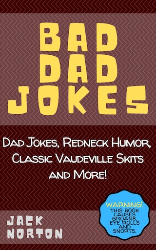 Bad Dad Jokes: Dad Jokes, Redneck Humor, Classic Vaudeville Skits and More!