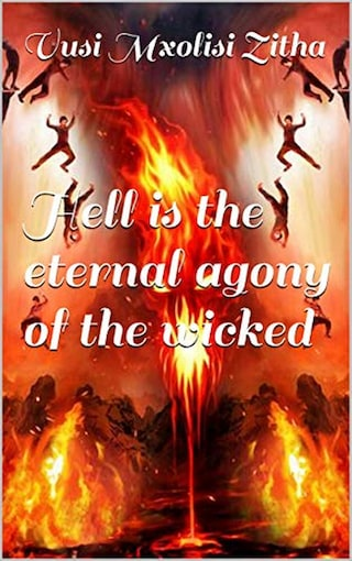Hell Is the Eternal Agony of the Wicked