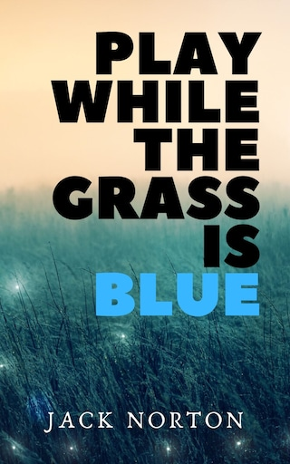 Play While The Grass Is Blue
