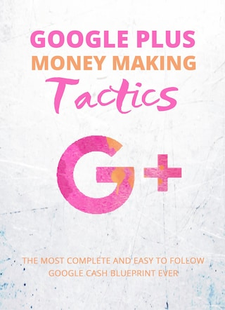 Google Plus Money Making Tactics