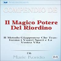 Compendio De 'Il Magico Potere Del Riordino'; Il Metodo Giapponese Che Trasforma I Vostri Spazi E La Vostra Vita Di Marie Kondō