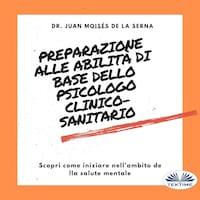 Preparazione Alle Abilità Di Base Dello Psicologo Clinico-Sanitario; Scopri Come Iniziare Nell'Ambito Della Salute Mentale