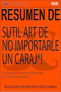 Resumen De Sutil Arte De No Importarle Un Caraj*!