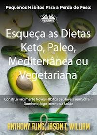 Pequenos Hábitos Para A Perda De Peso: Esqueça As Dietas Keto, Paleo, Mediterrânea Ou Vegetariana