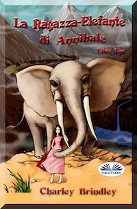La Ragazza-Elefante Di Annibale Libro Uno