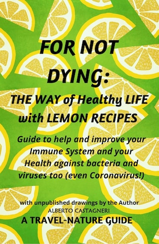 For not Dying: The  Way of  Healthy Life with Lemon Recipes