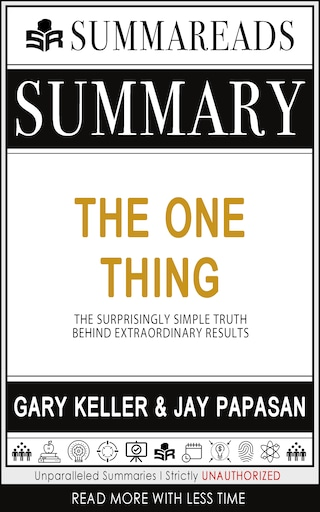 Summary of The ONE Thing: The Surprisingly Simple Truth Behind Extraordinary Results by Gary Keller & Jay Papasan