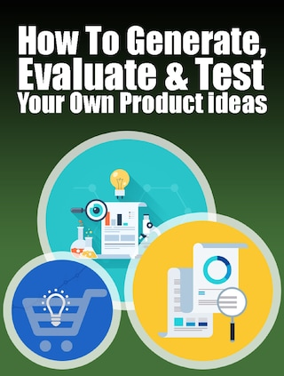 Generate, Evaluate & Test Your Own Product Ideas