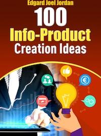100 Info-Product Creation Ideas