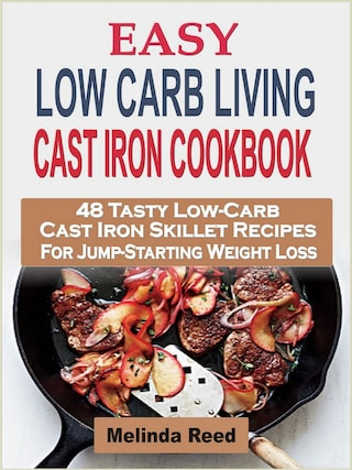Easy Low Carb Living Cast Iron Cookbook