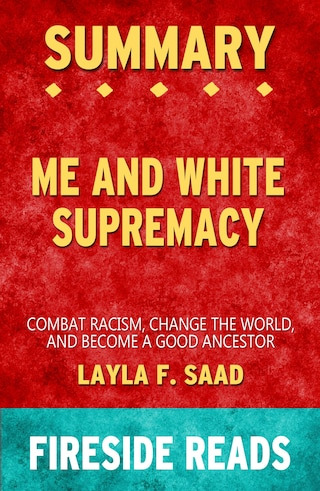 Me and White Supremacy: Combat Racism, Change the World and Become a Good Ancestor by Layla F. Saad: Summary by Fireside Reads