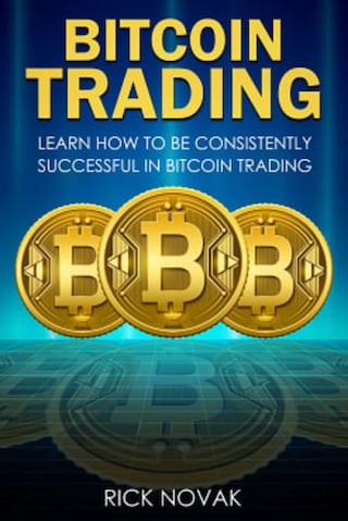 Bitcoin Trading: Learn How to be Consistently Successful in Bitcoin Trading