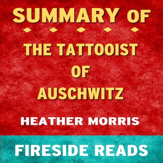 The Tattooist of Auschwitz: A Novel by Heather Morris: Summary by Fireside Reads