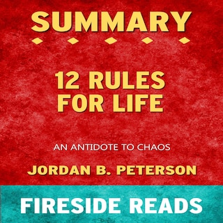 12 Rules for Life: An Antidote to Chaos by Jordan B. Peterson: Summary by Fireside Reads