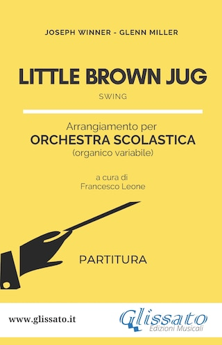 Little Brown Jug - Orchestra Scolastica (partitura)
