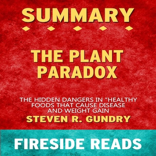 """The Plant Paradox: The Hidden Dangers in """"Healthy"""" Foods That Cause Disease and Weight Gain by Steven R. Gundry: Summary by Fireside Reads"""