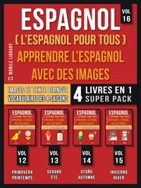 Espagnol ( L'Espagnol Pour Tous ) - Apprendre L'espagnol avec des Images (Vol 16) Super Pack 4 Livres en 1
