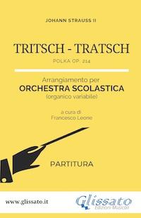 Tritsch Tratsch Polka - Orchestra scolastica (partitura)