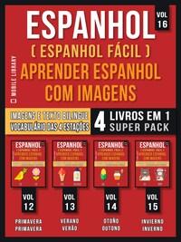 Espanhol ( Espanhol Fácil ) Aprender Espanhol Com Imagens (Vol 16) Super Pack 4 livros em 1
